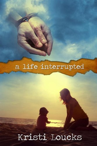 Book: A Life Interrupted by Kristi Loucks
