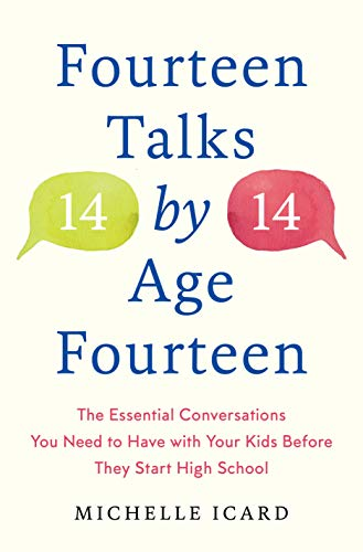 Book Cover: Fourteen Talks by Age Fourteen: The Essential Conversations You Need to Have with Your Kids Before They Start High School