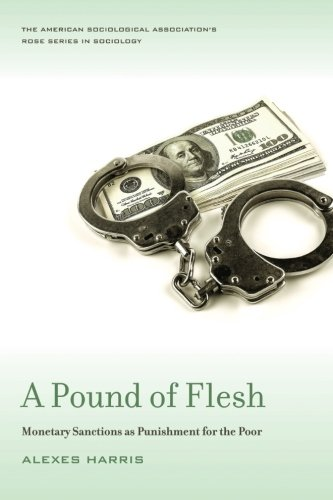 A Pound of Flesh: Monetary Sanctions as Punishment for the Poor (Amer Sociological Association's Rose Ser)