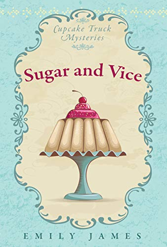Sugar and Vice: Cupcake Truck Mysteries by [James, Emily]
