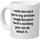 Birthday/Office Gifts Love Quotes I smile because you're my brother.I laugh because there's nothing you can do about it.100% Ceramic 11-Ounce White Mug