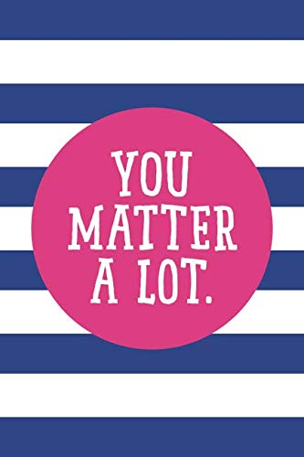 (You Matter A Lot: 6x9 Lined Writing Notebook Journal, 120 Pages - Royal Blue Stripes with Hot Pink Inspirational Quote about Self-Worth)