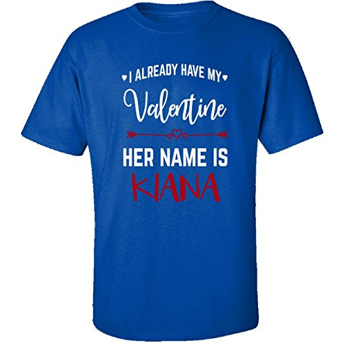 I Already Have My Valentine. Her Name Is Kiana - Adult Shirt M Royal (I Already Have A Valentine)