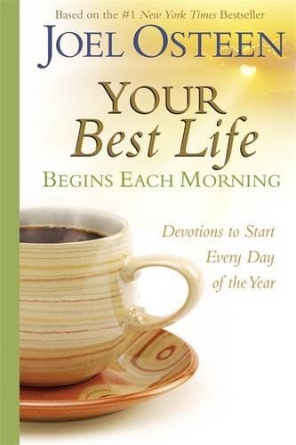Your Best Life Begins Each Morning: Devotions to Start Every Day of the Year (Faithwords) (I Am Joel Osteen)