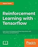 Reinforcement Learning with Tensorflow: Learn the art of designing self-learning systems with TensorFlow and OpenAI Gym
