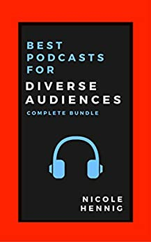 Best Podcasts for Diverse Audiences: Complete Bundle by [Hennig, Nicole]