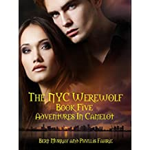 The NYC Werewolf: Tales, Book Five: Adventures In Camelot (NYC Werewolf Tales 5)
