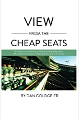 View From The Cheap Seats: A broader look at advertising, marketing, branding, global politics, office politics, sexual politics, and getting drunk during a job interview by Dan Goldgeier (2011-11-09) Paperback
