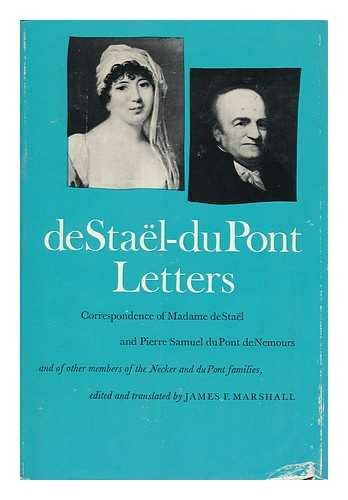 De Stael-Du Pont letters; correspondence of Madame de Stael and Pierre Samuel Du Pont de Nemours and of other members of the Necker and Du Pont families. Edited and translated by James F. Marshall