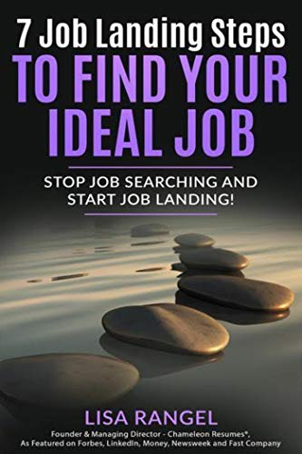 7 Job Landing Steps to Find Your Ideal Job: Stop Job Searching and Start Job Landing