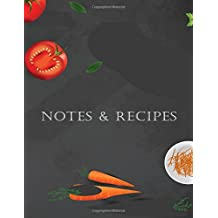 Notes & Recipes: Blank Cookbook - Write Your Own Family Recipe Book Using This Blank Recipe Journal