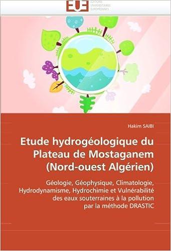 Livre gratuits Etude hydrogéologique du Plateau de Mostaganem (Nord-ouest Algérien): Géologie, Géophysique, Climatologie,  Hydrodynamisme, Hydrochimie et ... à la pollution  par la méthode DRASTIC pdf ebook