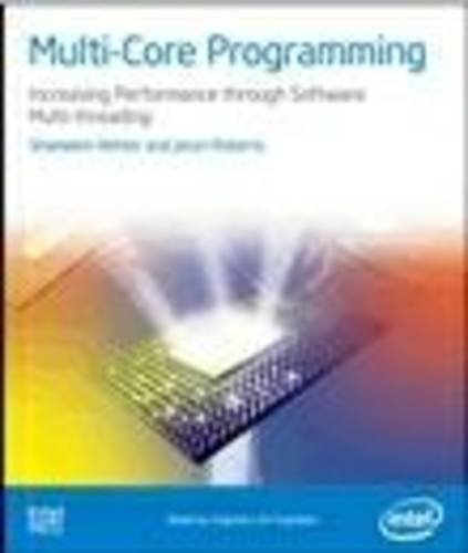 Multi-core Programming: Increasing Performance Through Software Multi-threading