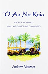 O Au No Keia: Voices From Hawai'i's Mahu and Transgender Communities