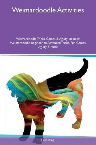 Weimardoodle Activities Weimardoodle Tricks, Games & Agility Includes: Weimardoodle Beginner to Advanced Tricks, Fun Games, Agility & More pdf epub