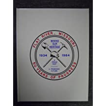 Flat River, Missouri 50 Years of Progress - Mining Our Heritage 1934-1984 (1985 Printing)