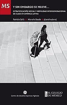 Y sin embargo se mueve...: Estratificación social y movilidad intergeneracional de clase en América Latina (Spanish Edition) by [Solís, Patricio, Boado, Marcelo]
