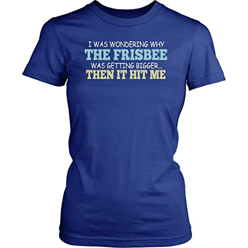 I was Wondering why The Frisbee was Getting Bigger Then it Hit me - District Woman's T-Shirt - District Womens Shirt/Royal Blue / (Best Generic Frisbees)