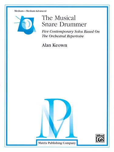 The Musical Snare Drummer: Five Contemporary Solos Based on the Orchestral Repertoire ()