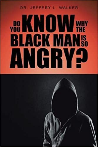 Do You Know Why the Black Man Is So Angry?: Jeffery L