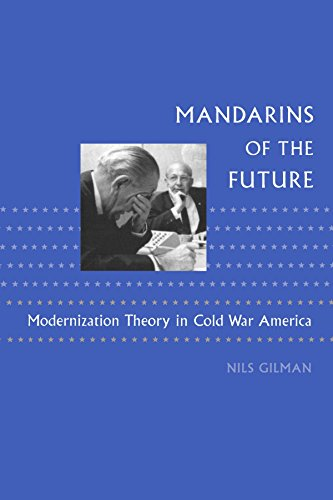 Mandarins of the Future: Modernization Theory in Cold War America (New Studies in American Intellectual and Cultural His