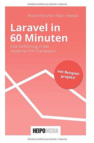 Laravel in 60 Minuten: Eine Einführung in das moderne PHP-Framework Taschenbuch – 11. Juni 2017 Anton Porsche Marc Heiduk epubli 3745062957