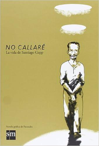 No callaré: la vida de Santiago Gapp