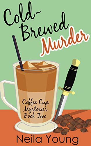 Cold-Brewed Murder (Coffee Cup Mysteries Book 2) by [Young, Neila]