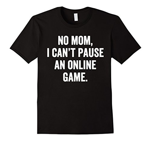 Mens No Mom I Can't Pause An Online Game Funny T-Shirt Small - For Men Online
