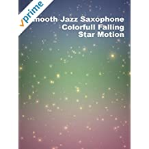 Smooth Jazz Saxophone Colorful Falling Star Motion
