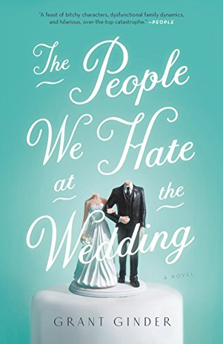 The People We Hate at the Wedding: A Novel by [Ginder, Grant]