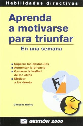 Aprenda a Motivarse Para Triunfar - En Una Semana (Spanish Edition) by Gestion 2000
