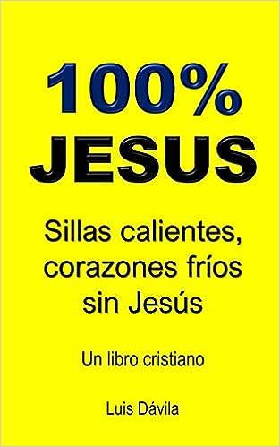 100% JESUS: Sillas calientes, corazones fríos sin Jesús (Un libro ...