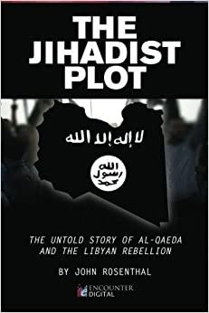 Book The Jihadist Plot: The Untold Story of Al-Qaeda and the Libyan Rebellion by John Rosenthal (2013-04-09)