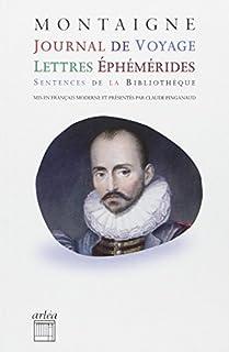 Journal de voyage, lettres, éphémérides, sentences, Montaigne, Michel Eyquem de