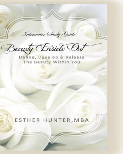 Interactive Study Guide, Beauty Inside Out- Define, Develop & Release The Beauty Within You (Developing Life ~ Inside Out Series) pdf epub