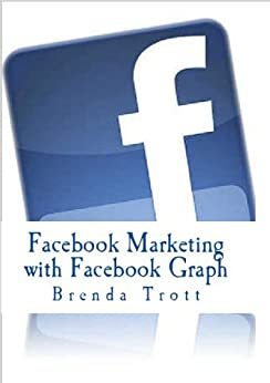 Facebook Marketing with Facebook Graph (Facebook Training) by [Trott, Brenda]