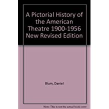 A Pictorial History of the American Theatre 1900-1956 New Revised Edition