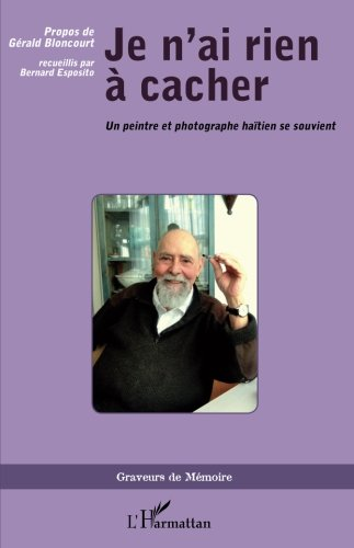 Je n'ai rien à cacher: Un Peintre Et Photographe Haïtien Se Souvient (French Edition)