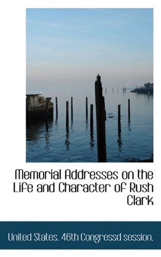 Download Memorial Addresses on the Life and Character of  Rush Clark pdf