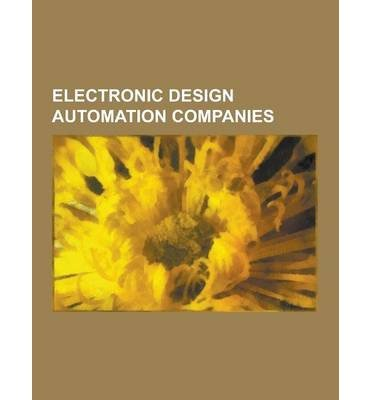 Electronic Design Automation Companies  Xilinx  Calma  List Of Eda Companies  Silvaco  Lattice Semiconductor  Cadence Design Systems  Synopsys  Mentor     Source Wikipedia   Author   Sep 12 2013 Paperback