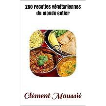 250 recettes végétariennes du monde entier: cuisine indienne, libanaise, africaine , chinoise , thaïlandaise, mexicaine, brésilienne et algérienne (French Edition)