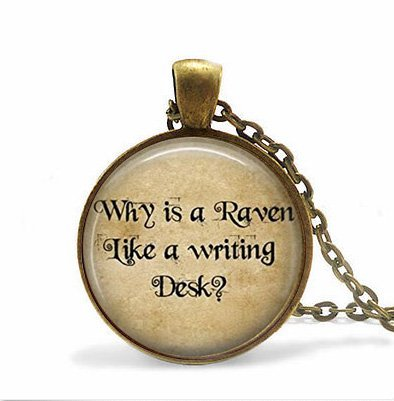 Why Is A Raven Like A Writing Desk Mad Hatter Quote Art Pendant in Bronze or Silver with Link Chain Included