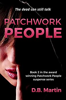 Patchwork People: The dead can still talk. A dark legal mystery and suspense thriller. (Patchwork People series Book 2) by [Martin, D.B.]