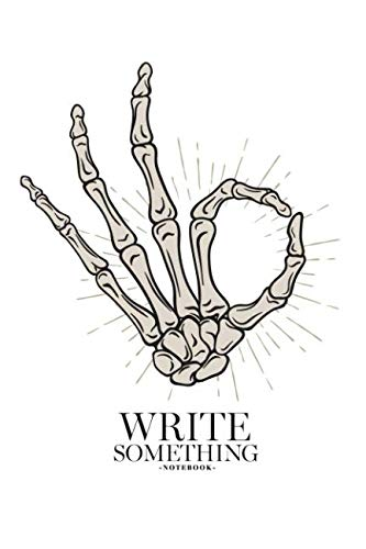 Notebook - Write something: Hand drawn skeleton hand in Okay gesture notebook, Daily Journal, Composition Book Journal, College Ruled Paper, 6 x 9 inches (100sheets) ()