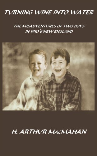 TURNING WINE INTO WATER: THE MISADVENTURES OF TWO BOYS IN 1930's NEW ENGLAND