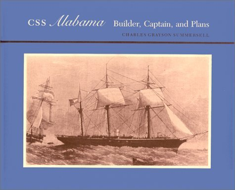 CSS Alabama: Builder, Captain, and Plans by Charles Grayson Summersell (1985-07-01)