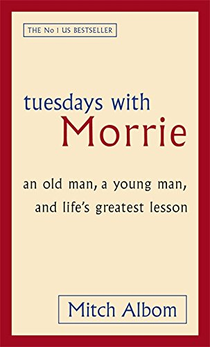 Tuesdays With Morrie: An old man; a young man; and life's greatest lesson