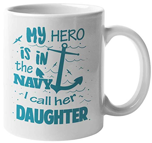 My Hero Is In The Navy, I Call Her Daughter. Proud Coffee & Tea Gift Mug For Dad, Daddy, Father, Mom, Mama, Mother, Grandpa, Grandma, Uncle, Auntie, Friend, Women And Men (11oz)