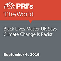 Black Lives Matter UK Says Climate Change Is Racist